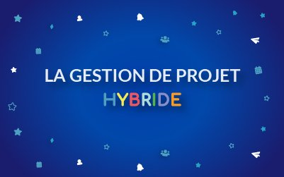 gestion de projet hybride