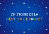 l'histoire de la gestion de projet